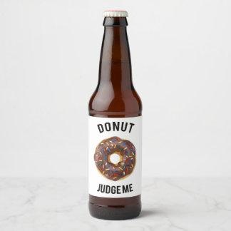Donut judge me beer bottle label