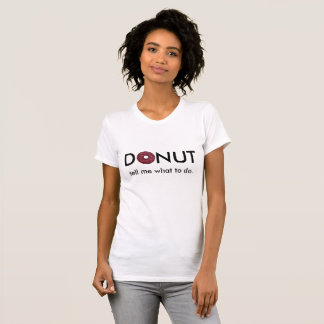 Donut tell me what to do (women's) T-Shirt