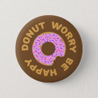 Donut Worry Be Happy 6 Cm Round Badge