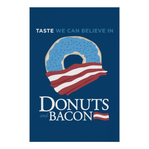 Donuts and Bacon: Taste we can Believe in - blue Posters