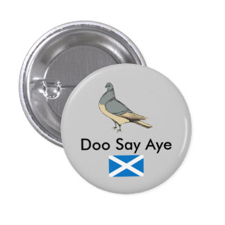 Doo Say Aye Scotland Pigeon Pinback Pinback Buttons