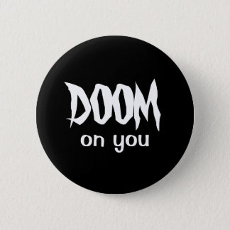 DOOM on you 6 Cm Round Badge