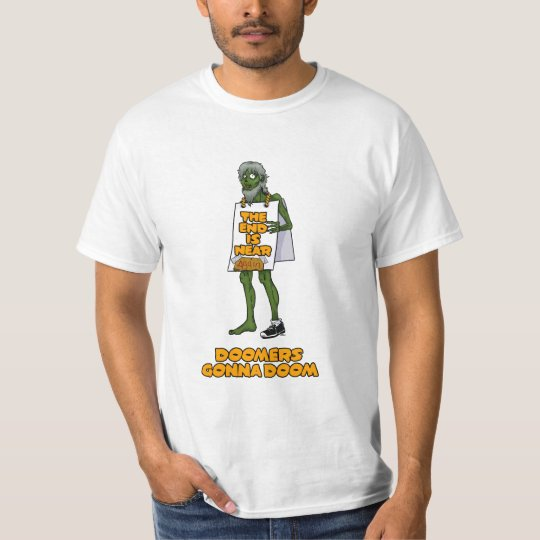 Doomers gonna doom. T-Shirt