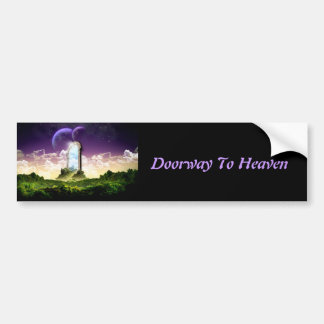 Doorway To Heaven! Bumper Sticker