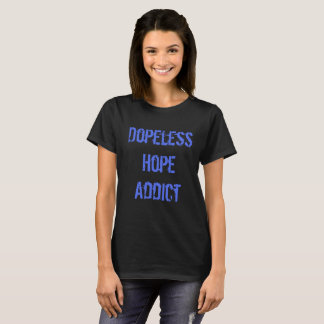 Dopeless Hope Addict T-Shirt