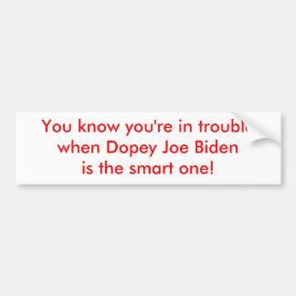 Dopey Joe Biden is the Smart One Bumper Sticker