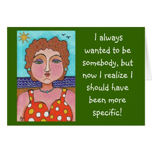 DORIS:  I always wanted to be somebody... - card