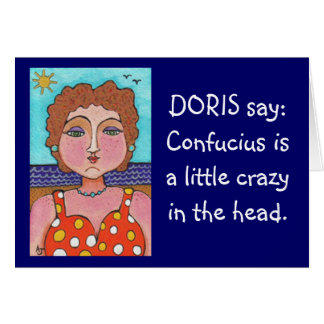 DORIS say: Confucius is a little crazy in the head Greeting Card