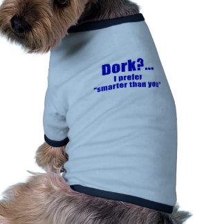 Dork I Prefer Smarter than You Doggie Tee Shirt