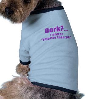 Dork I Prefer Smarter than You Doggie Shirt