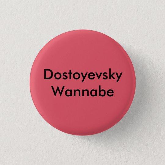 Dostoyevsky Wannabe Button Badge