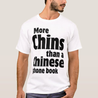 Double Chin - More Chins than a Chinese Phone Book T-Shirt