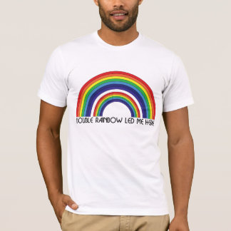 Double rainbow led me here T-Shirt