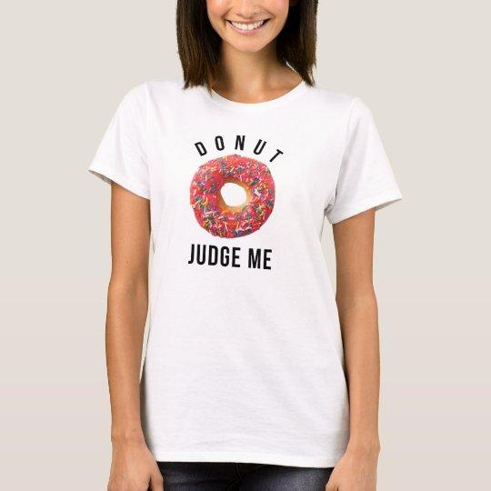 Doughnut Judge Me T-Shirt Tumblr