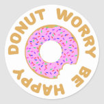 Doughnut Worry Be Happy Round Sticker