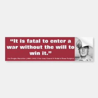 DOUGLAS MacARTHUR It is Fatal to Enter a War Bumper Sticker