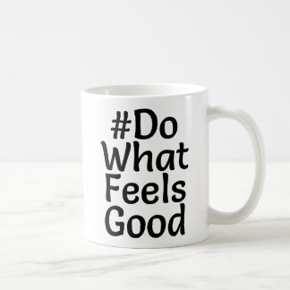 #DoWhatFeelsGood White Mug