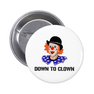Down To Clown Funny Humor Joke 6 Cm Round Badge