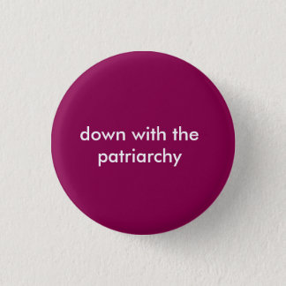 Down With the Patriarchy Button