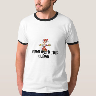 DOWN WITH THIS CLOWN! T-Shirt