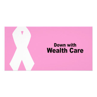 Down with Wealth Care Photo Greeting Card