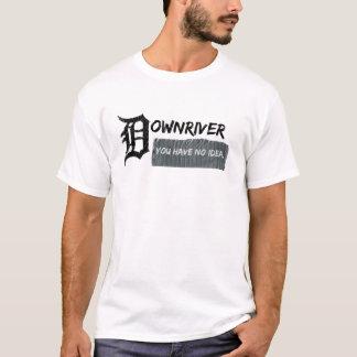 Downriver - You Have No Idea T-Shirt