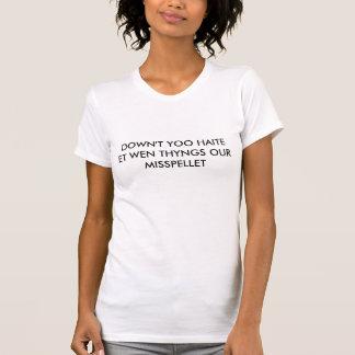DOWN'T YOO HAITE ET WEN THYNGS OUR MISSPELLET T-Shirt