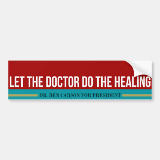 Dr. Ben Carson - Let the doctor do the healing. Bumper Sticker
