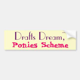 Drafts Dream, Ponies Scheme Bumper Sticker