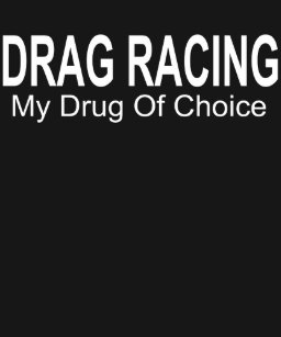 594131f7 Drag Racing DRAG RACING MY DRUG OF CHOICE hotrod s T-Shirt