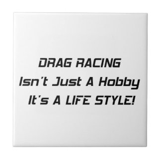 Drag Racing Isnt Just A Hobby Its A Lifestyle Tile