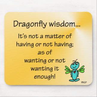 Dragonfly Wisdom Having and wanting Mouse Pad