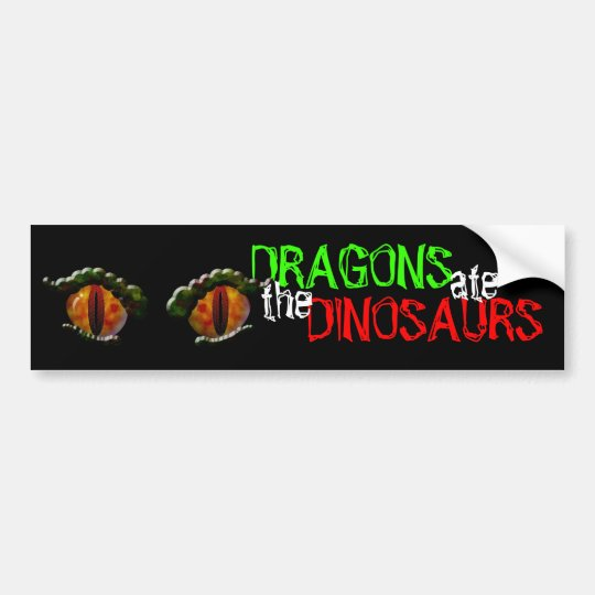 Dragons Ate the Dinosaurs Bumper Sticker