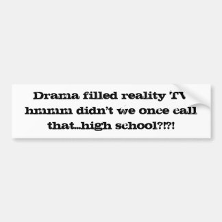 Drama filled reality TV. Bumper Sticker