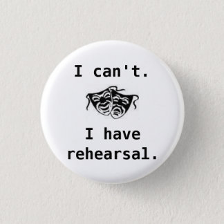 drama, I can't, I have rehearsal -... - Customized 3 Cm Round Badge