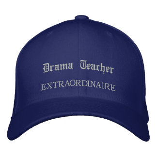 Drama Teacher Extraordinaire Embroidered Hat