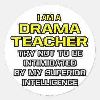Drama Teacher...Superior Intelligence Round Sticker