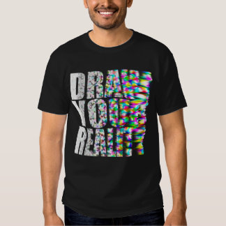 Draw your reality t shirt