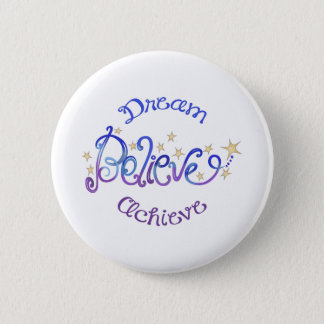 DREAM BELIEVE ACHIEVE 6 CM ROUND BADGE