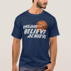 Dream Believe Achieve Basketball T-Shirt