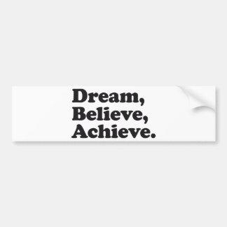 Dream Believe Achieve Bumper Stickers