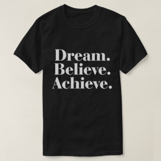 Dream. Believe. Achieve. Life Quote Men's T-Shirt