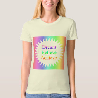Dream...Believe...Achieve T-Shirt