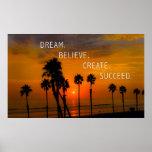 Dream. Believe. Create. Succeed. Posters