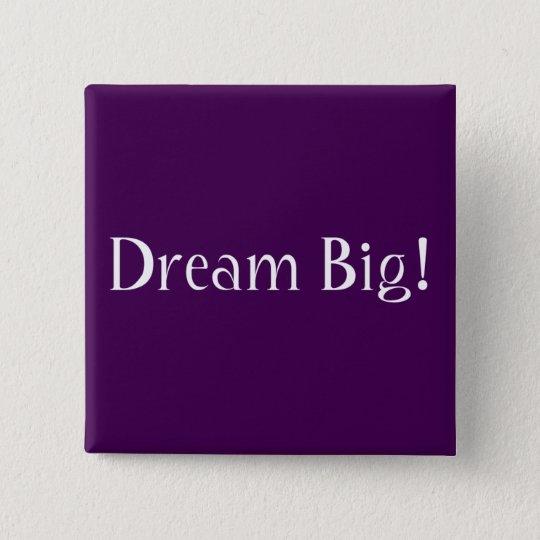 Dream Big! 15 Cm Square Badge