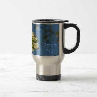 Dream Big! Coffee Travel Mug Dogwood Flowers