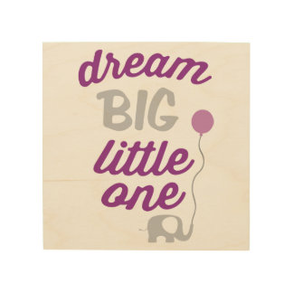 Dream Big Little One Pink Wood Print