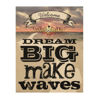 Dream Big Make Waves Wood Print