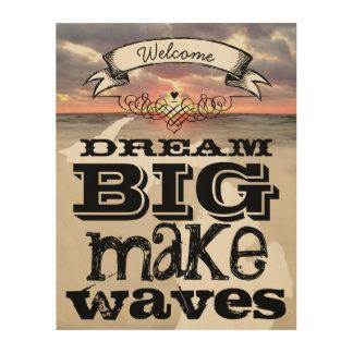 Dream Big Make Waves Wood Print