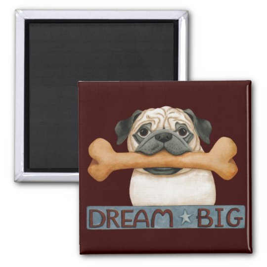 """Dream Big"" (Pug with bone) Magnet"